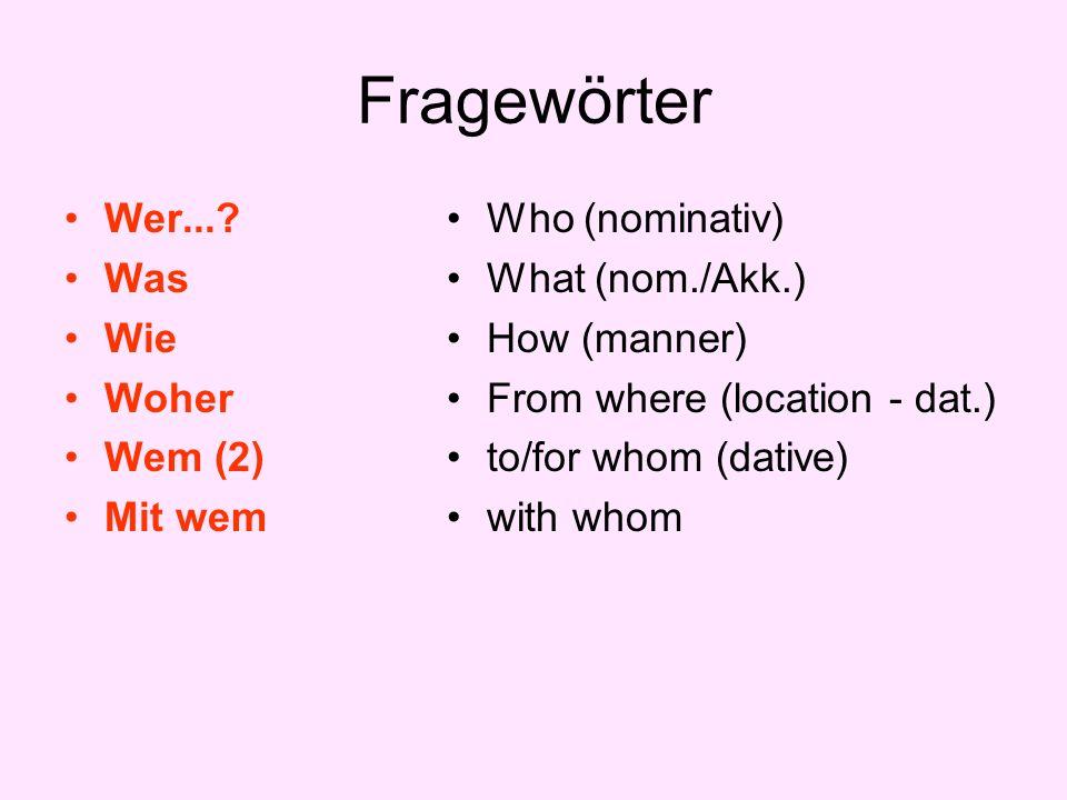 Fragewörter Wer... Was Wie Woher Wem (2) Mit wem Who (nominativ)