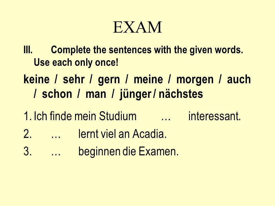 EXAM III. Complete the sentences with the given words. Use each only once!