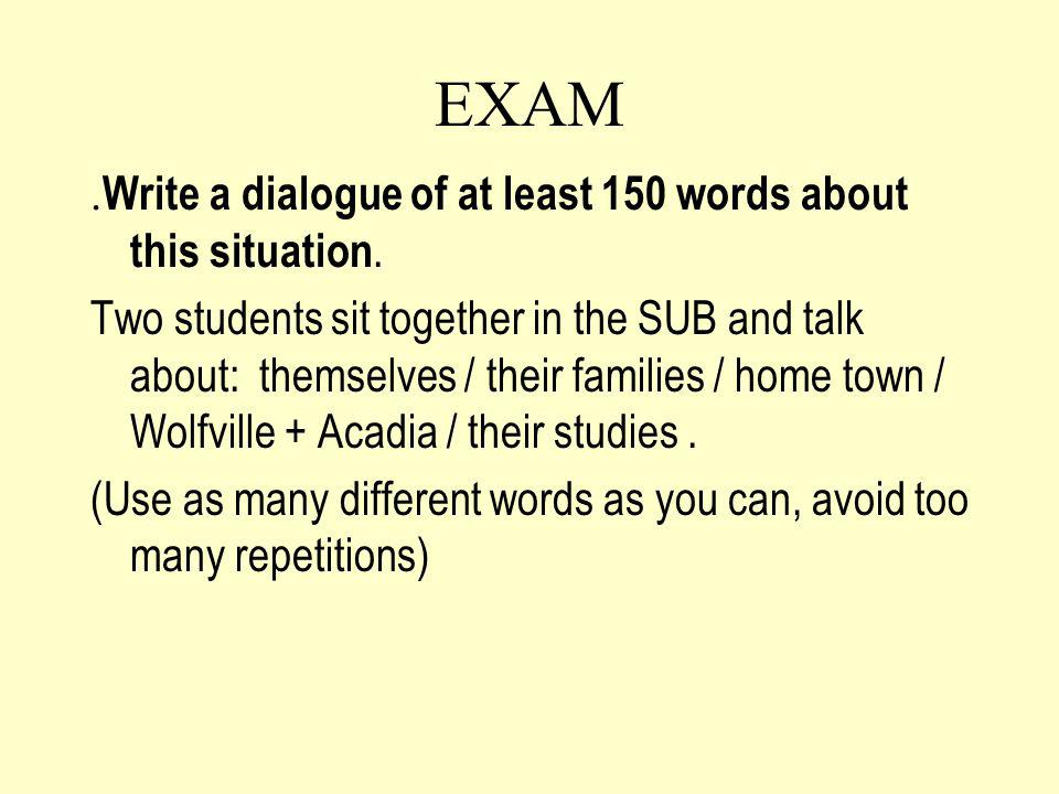 EXAM .Write a dialogue of at least 150 words about this situation.