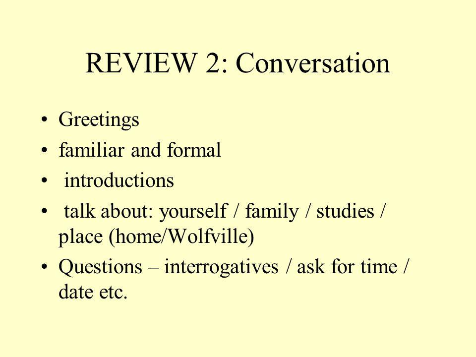 REVIEW 2: Conversation Greetings familiar and formal introductions