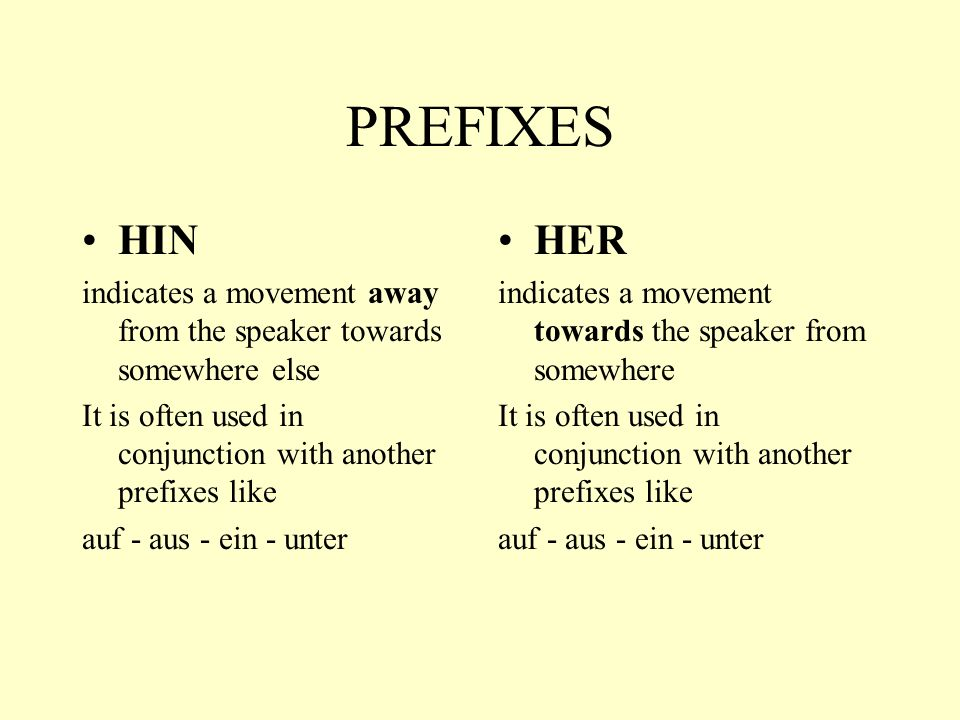 PREFIXES HIN. indicates a movement away from the speaker towards somewhere else. It is often used in conjunction with another prefixes like.
