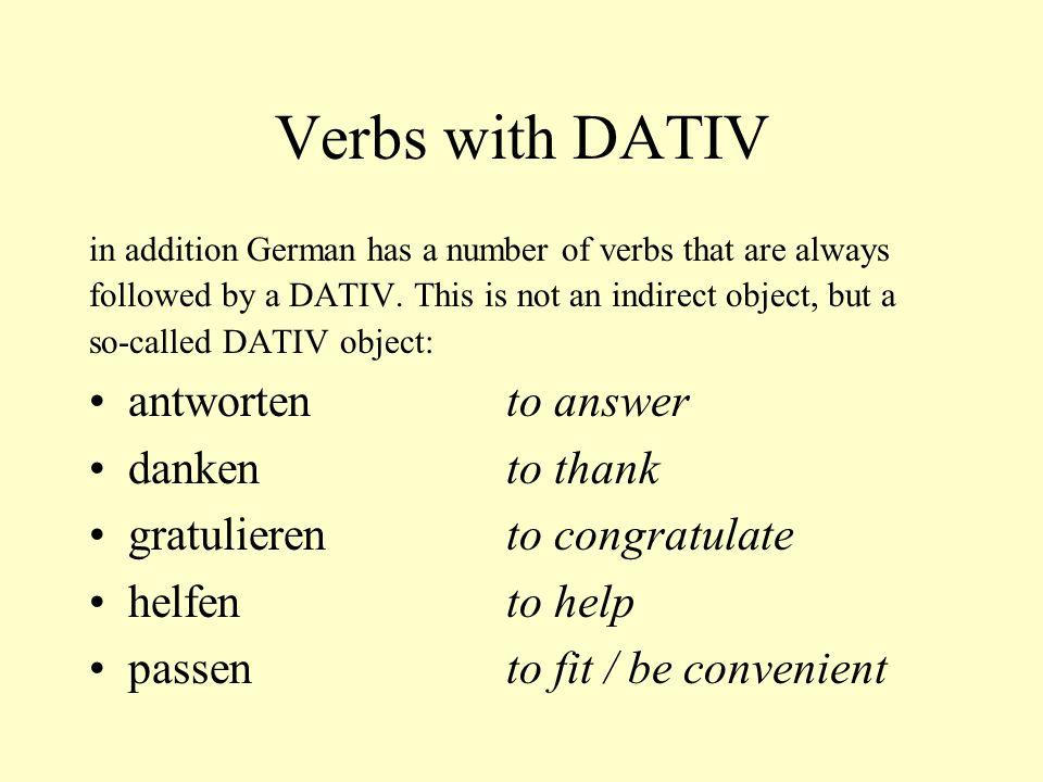 Verbs with DATIV antworten to answer danken to thank