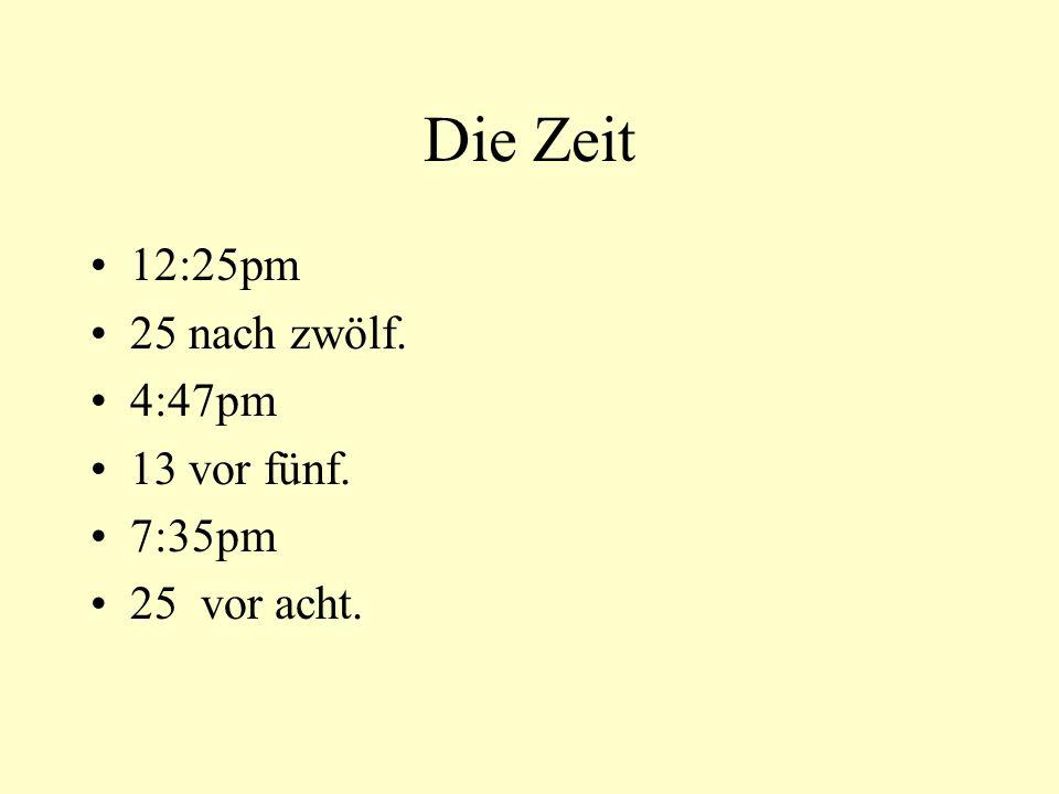 Die Zeit 12:25pm 25 nach zwölf. 4:47pm 13 vor fünf. 7:35pm