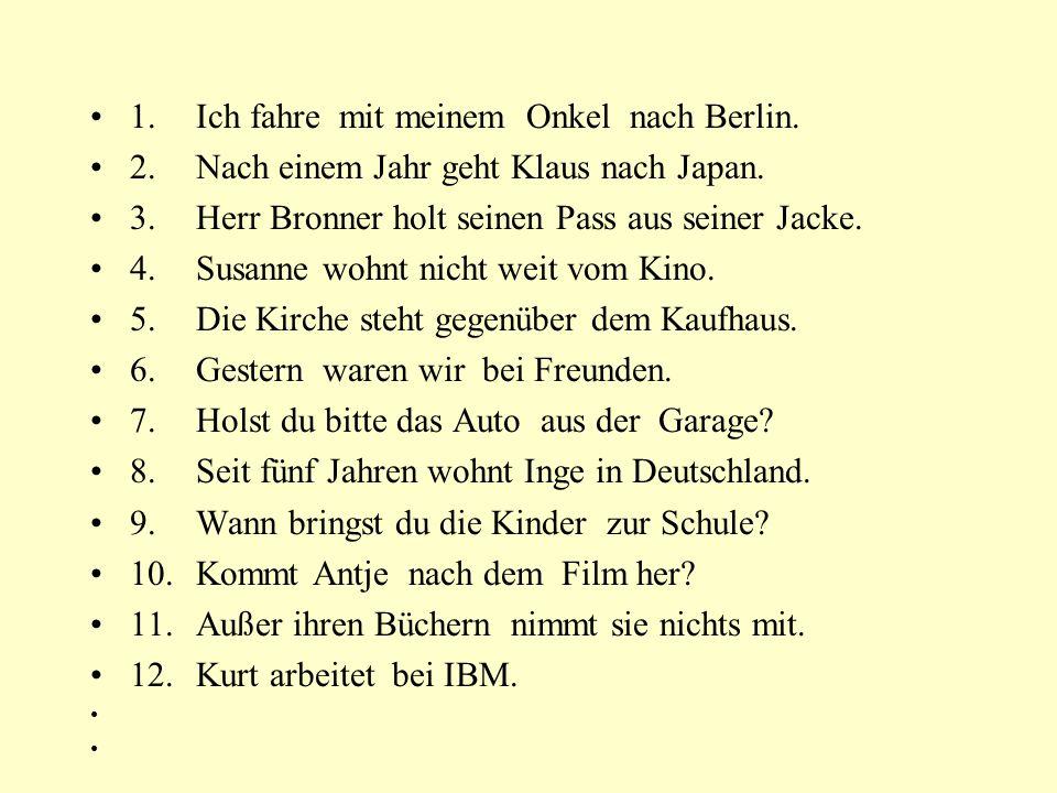 1. Ich fahre mit meinem Onkel nach Berlin.