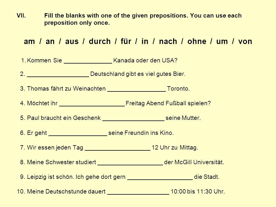 am / an / aus / durch / für / in / nach / ohne / um / von
