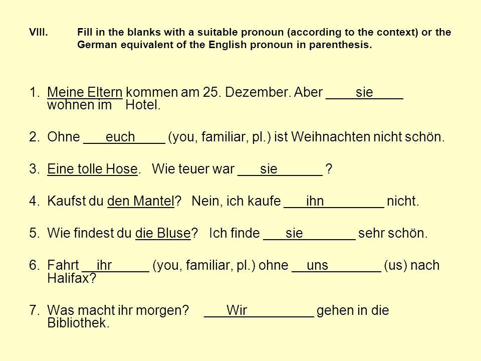 2. Ohne ___euch____ (you, familiar, pl.) ist Weihnachten nicht schön.