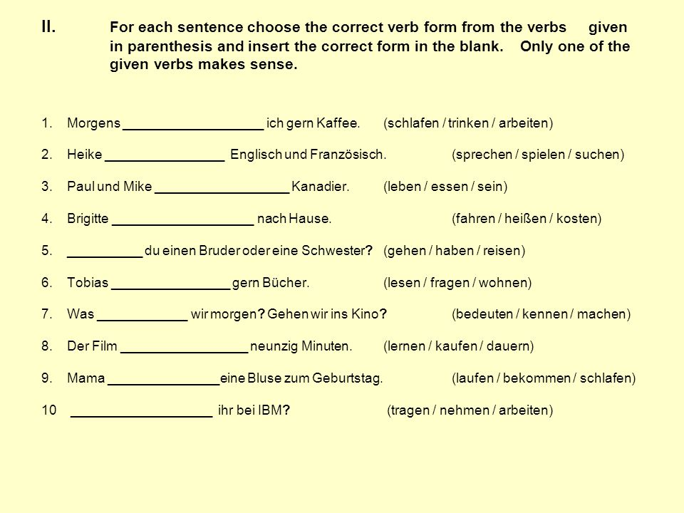 II. For each sentence choose the correct verb form from the verbs