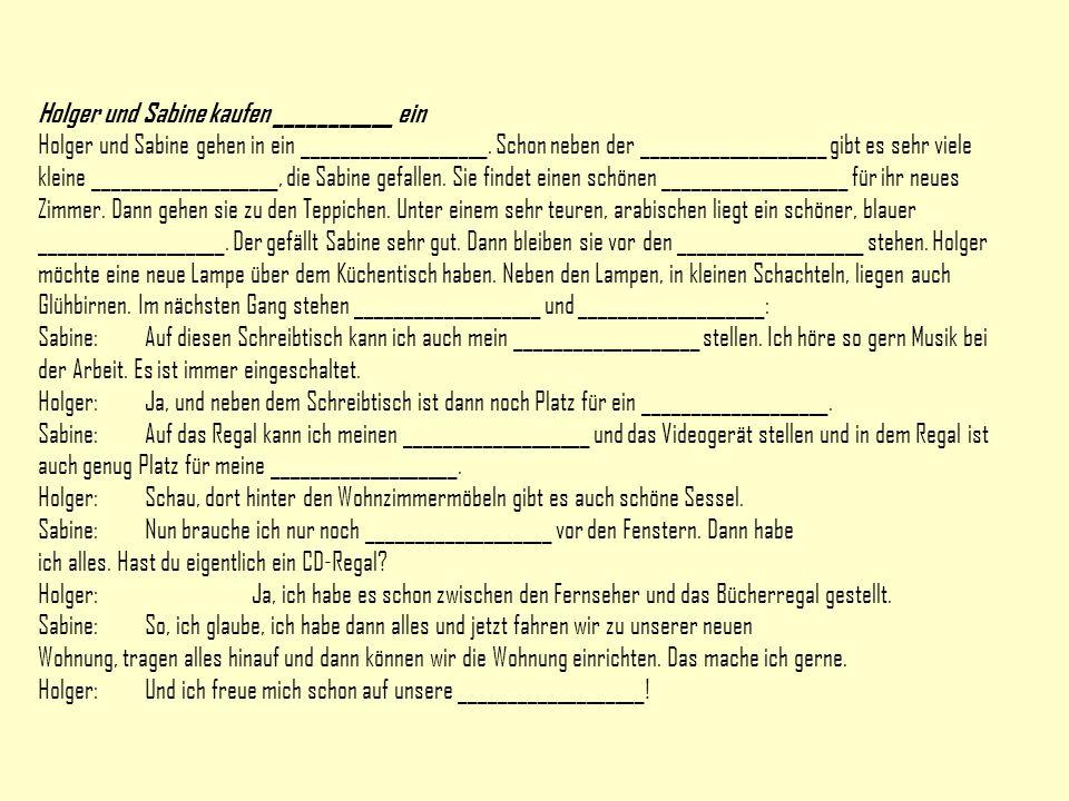Holger und Sabine kaufen ___________ ein