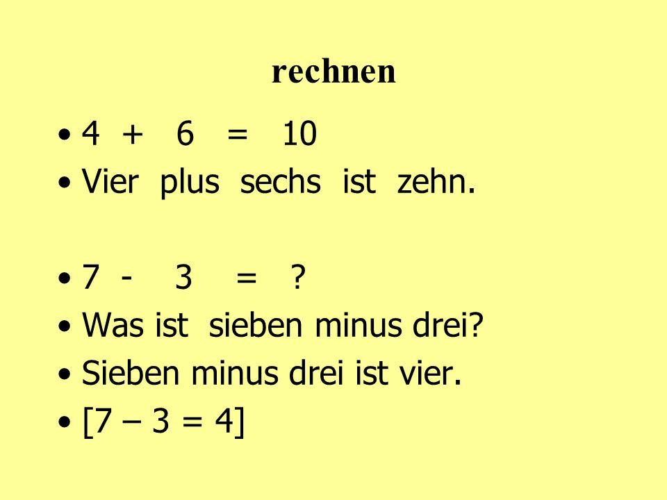 rechnen 4 + 6 = 10 Vier plus sechs ist zehn. 7 - 3 =