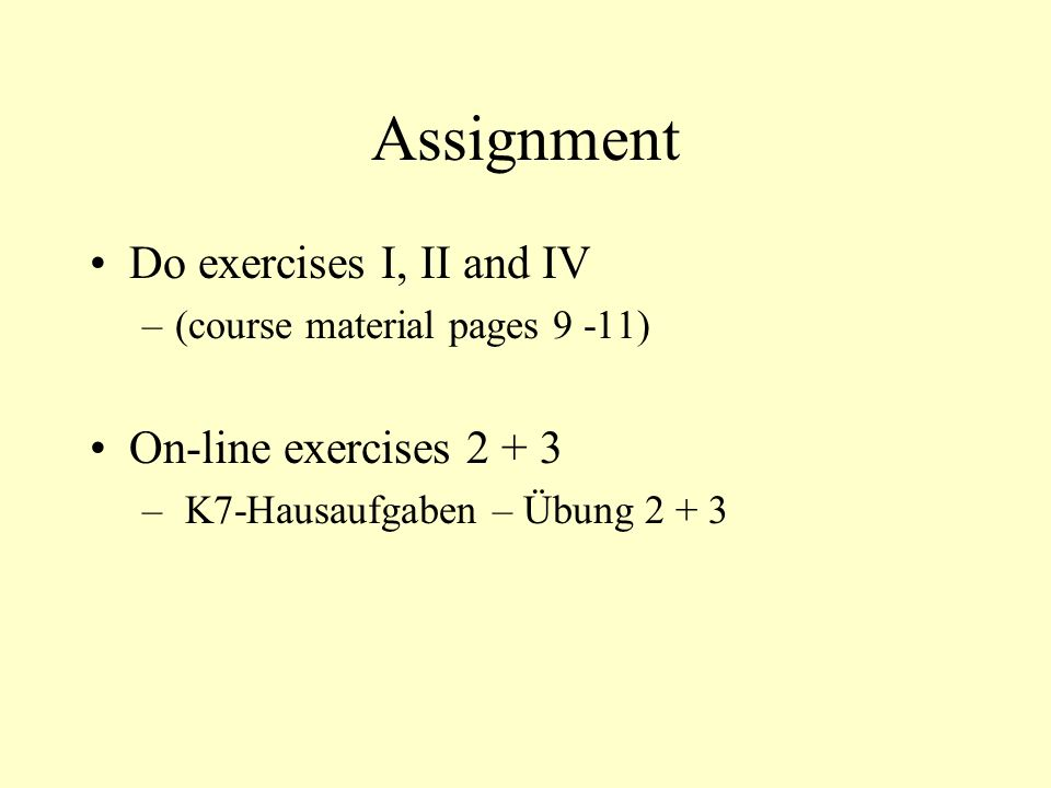 Assignment Do exercises I, II and IV On-line exercises 2 + 3