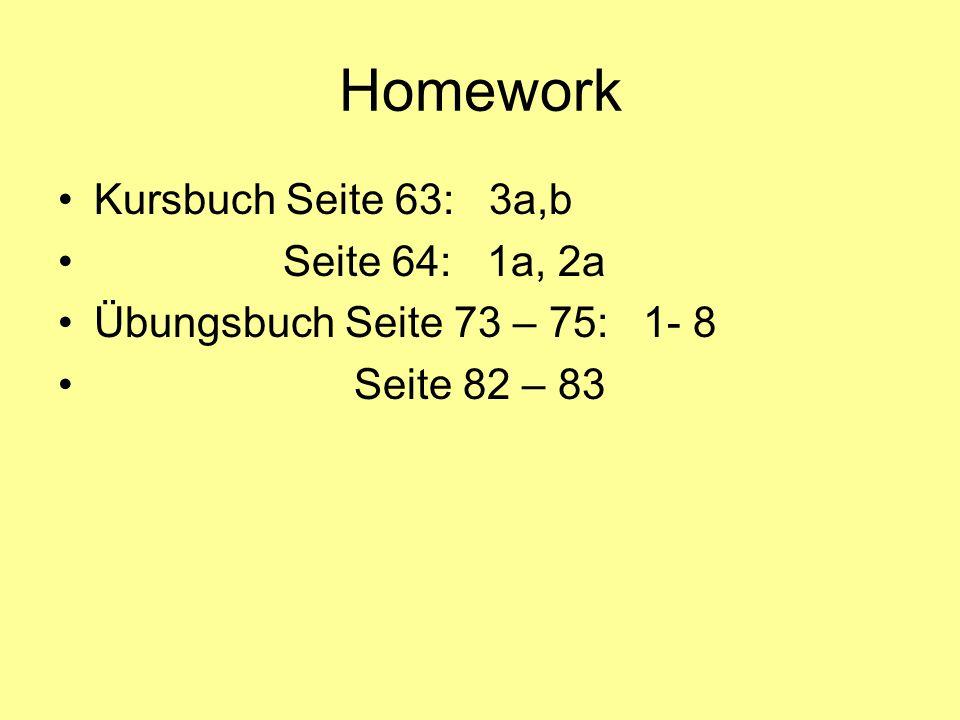 Homework Kursbuch Seite 63: 3a,b Seite 64: 1a, 2a