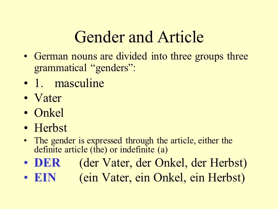 Gender and Article 1. masculine Vater Onkel Herbst