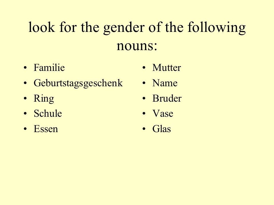 look for the gender of the following nouns: