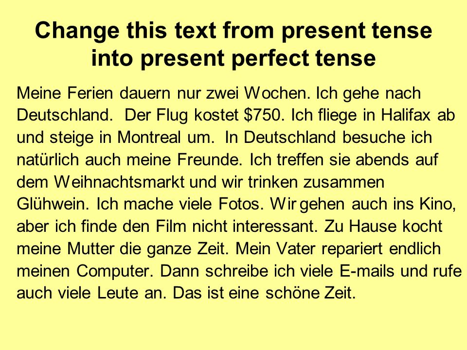 Change this text from present tense into present perfect tense