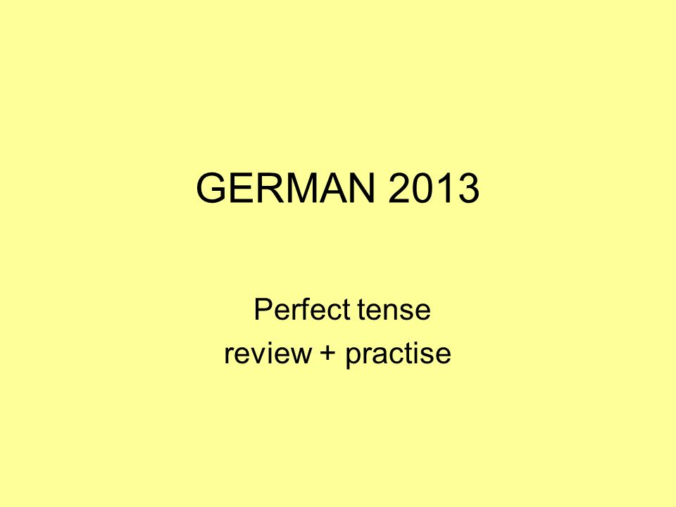 Perfect tense review + practise