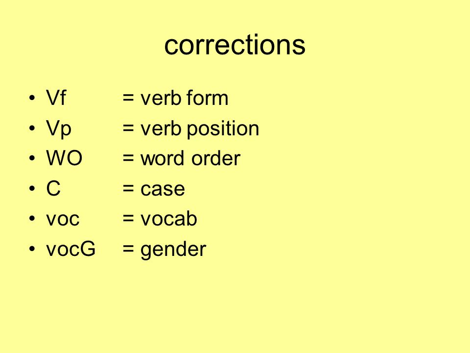 corrections Vf = verb form Vp = verb position WO = word order C = case