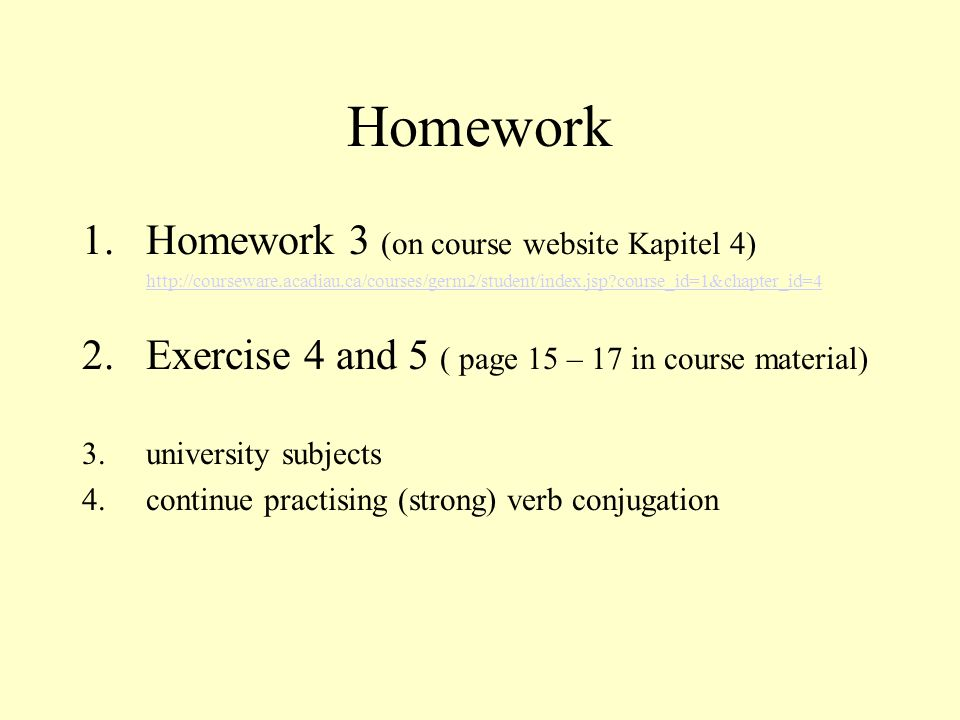 Homework Homework 3 (on course website Kapitel 4)
