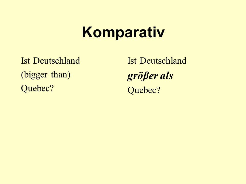 Komparativ größer als Ist Deutschland (bigger than) Quebec