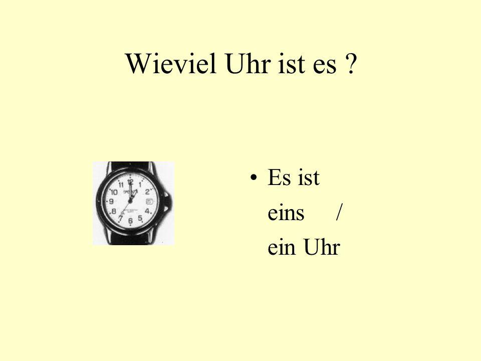 Wieviel Uhr ist es Es ist eins / ein Uhr