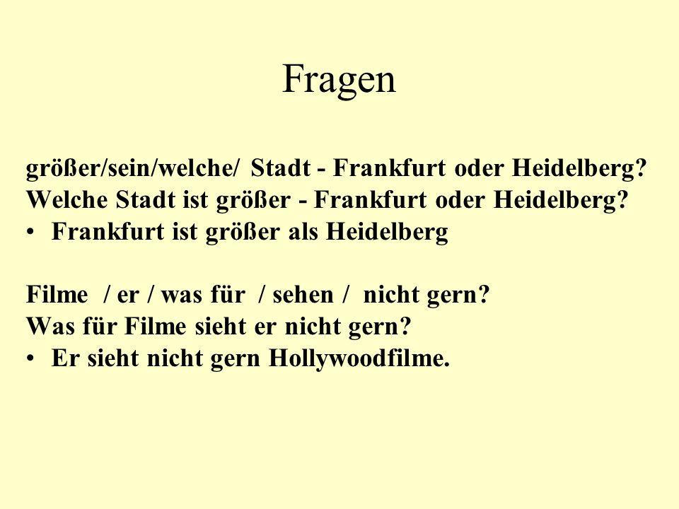 Fragen größer/sein/welche/ Stadt - Frankfurt oder Heidelberg