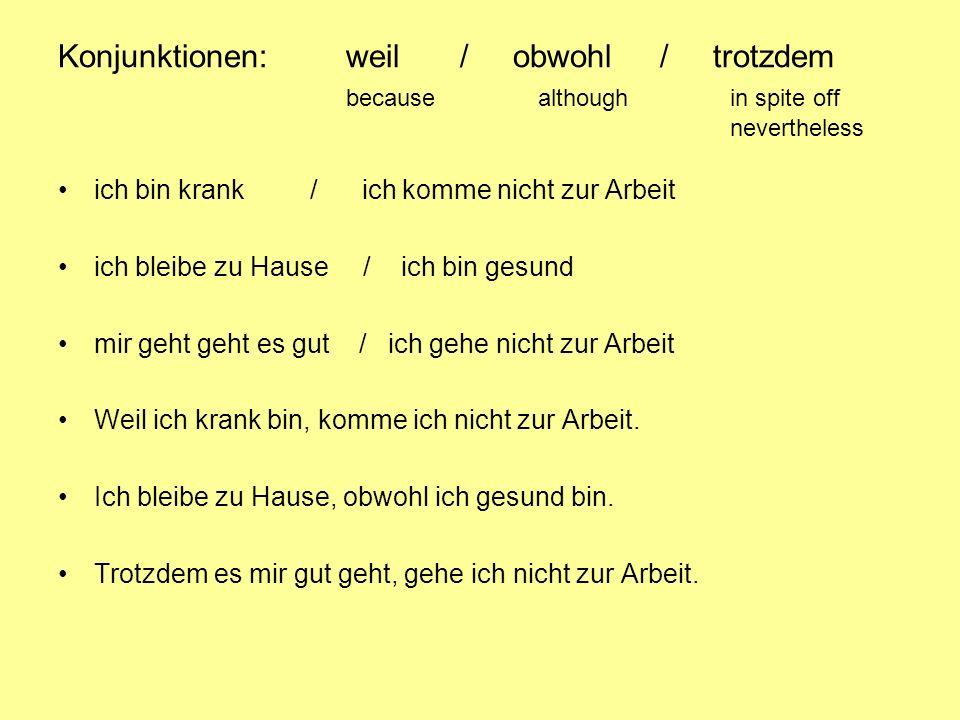 Konjunktionen:. weil. / obwohl. / trotzdem. because. although