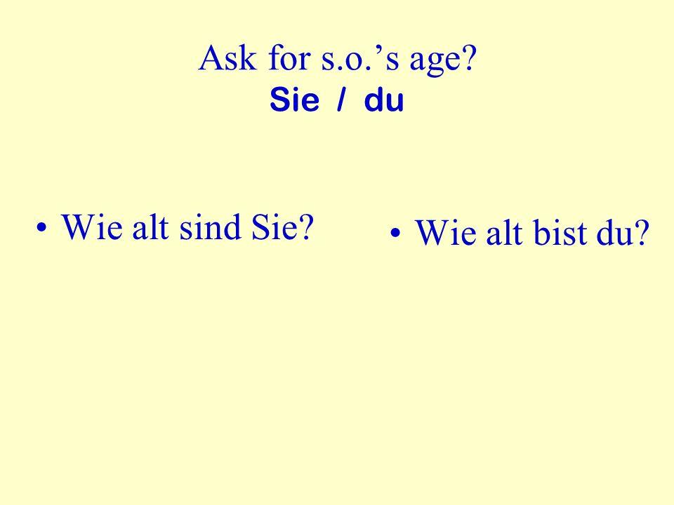 Ask for s.o.'s age Sie / du Wie alt sind Sie Wie alt bist du