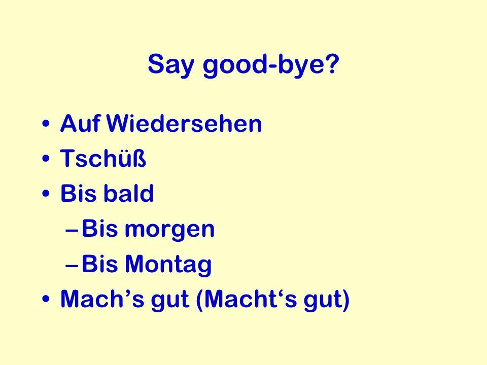 Say good-bye Auf Wiedersehen Tschüß Bis bald Bis morgen Bis Montag