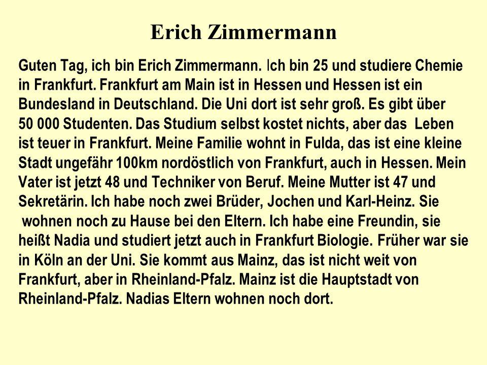 Erich Zimmermann Guten Tag, ich bin Erich Zimmermann. Ich bin 25 und studiere Chemie.