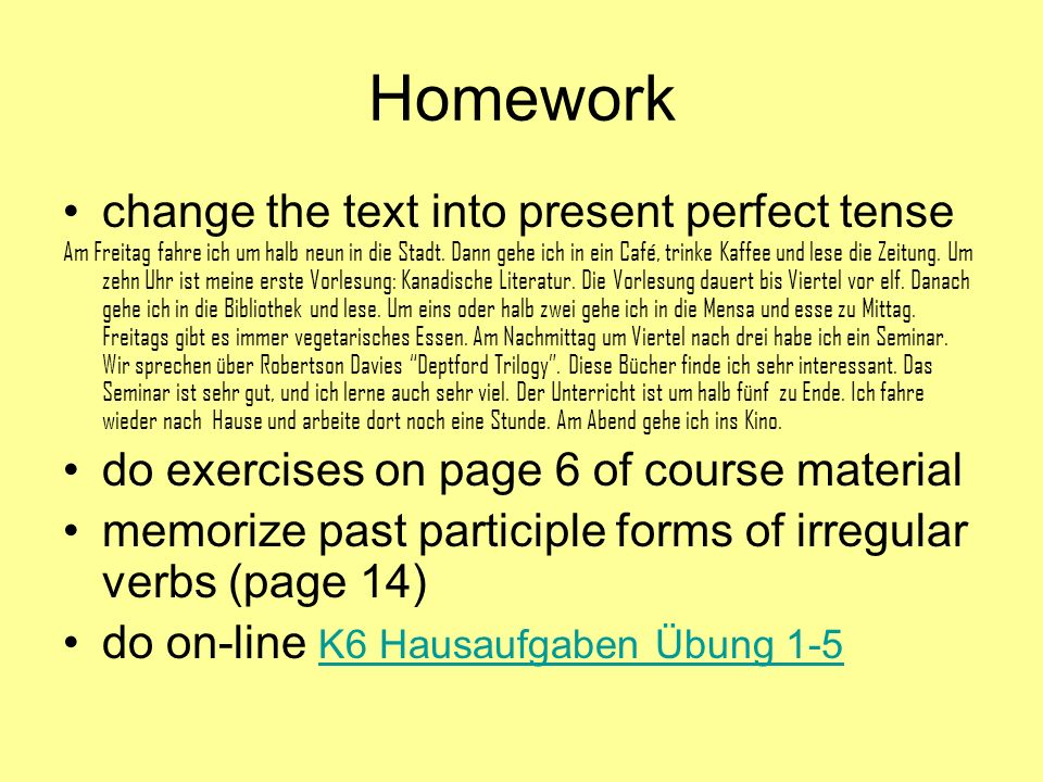 Homework change the text into present perfect tense
