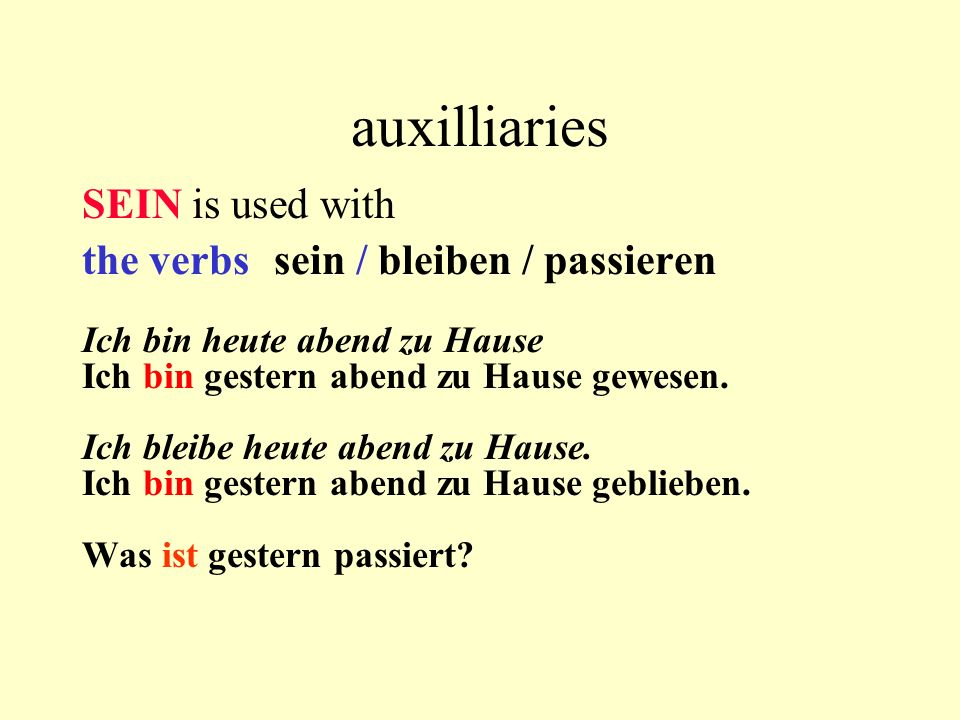 auxilliaries SEIN is used with the verbs sein / bleiben / passieren