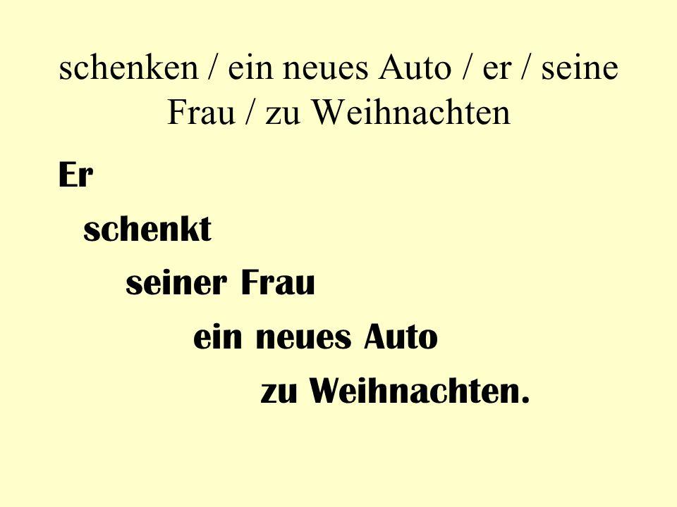 schenken / ein neues Auto / er / seine Frau / zu Weihnachten