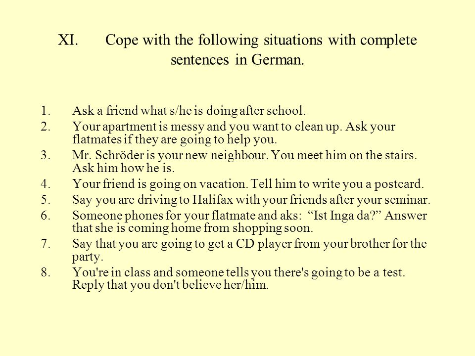 XI. Cope with the following situations with complete sentences in German.