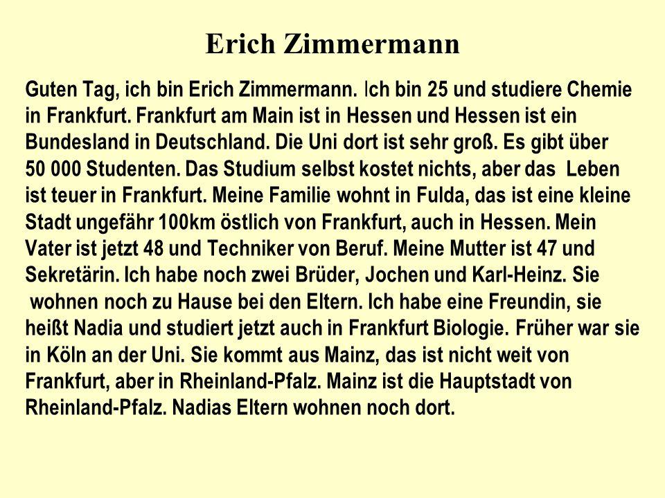Erich ZimmermannGuten Tag, ich bin Erich Zimmermann. Ich bin 25 und studiere Chemie.