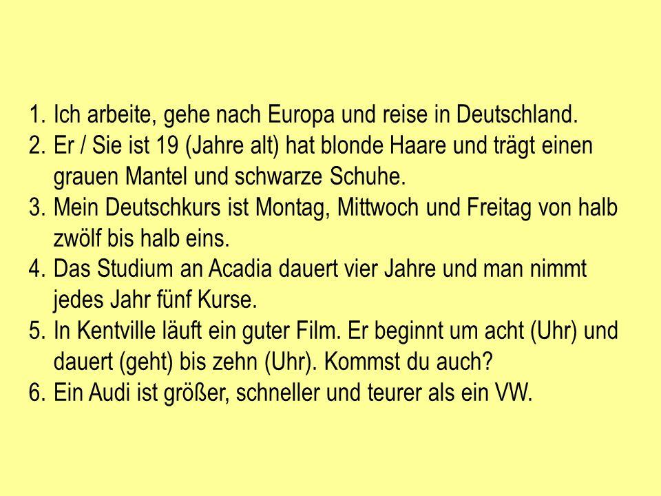 Ich arbeite, gehe nach Europa und reise in Deutschland.