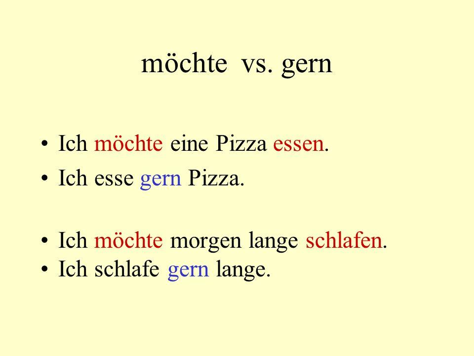möchte vs. gern Ich möchte eine Pizza essen. Ich esse gern Pizza.