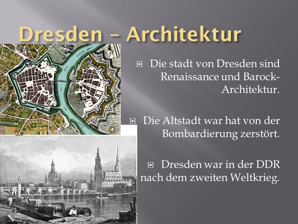 Dresden – ArchitekturDie stadt von Dresden sind Renaissance und Barock-Architektur. Die Altstadt war hat von der Bombardierung zerstört.