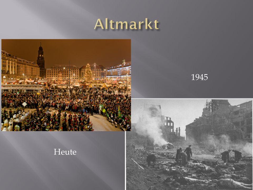 Altmarkt 1945 Heute