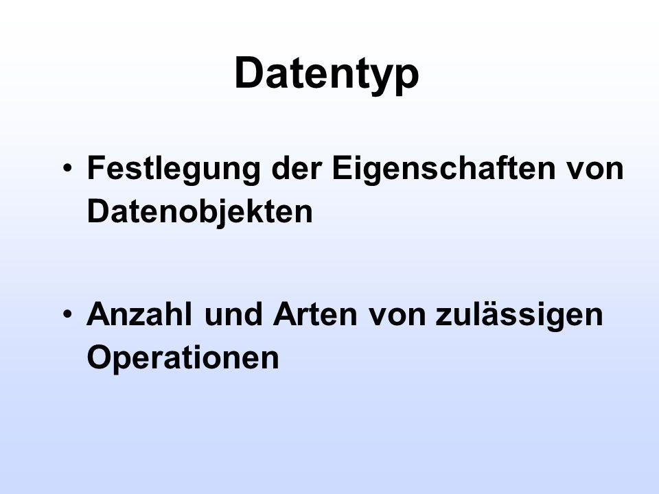 Datentyp Festlegung der Eigenschaften von Datenobjekten