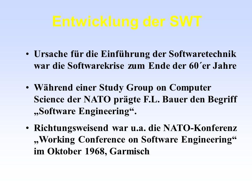 Entwicklung der SWT Ursache für die Einführung der Softwaretechnik war die Softwarekrise zum Ende der 60´er Jahre.