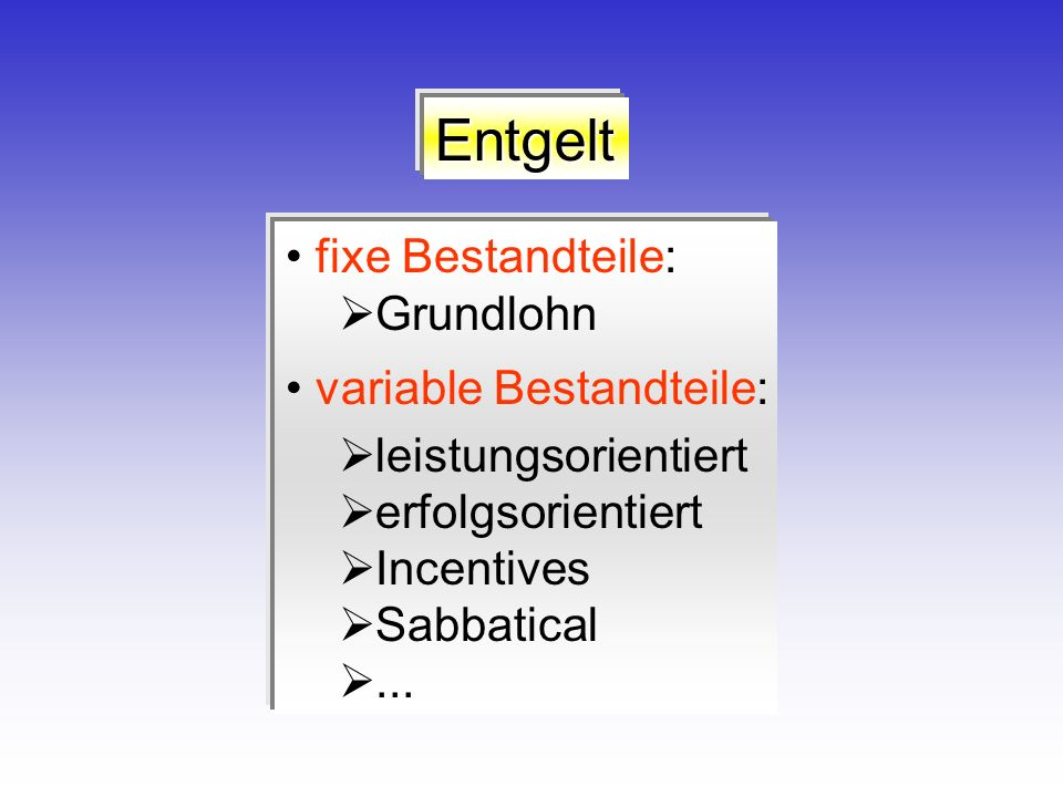 Entgelt fixe Bestandteile: Grundlohn variable Bestandteile: