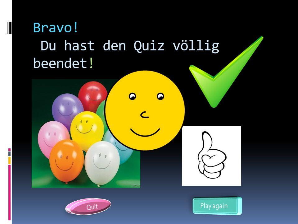 Bravo! Du hast den Quiz völlig beendet!