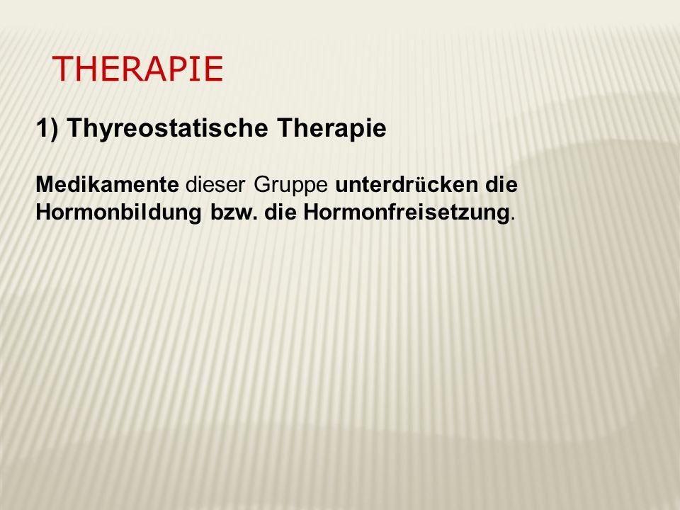 Therapie 1) Thyreostatische Therapie