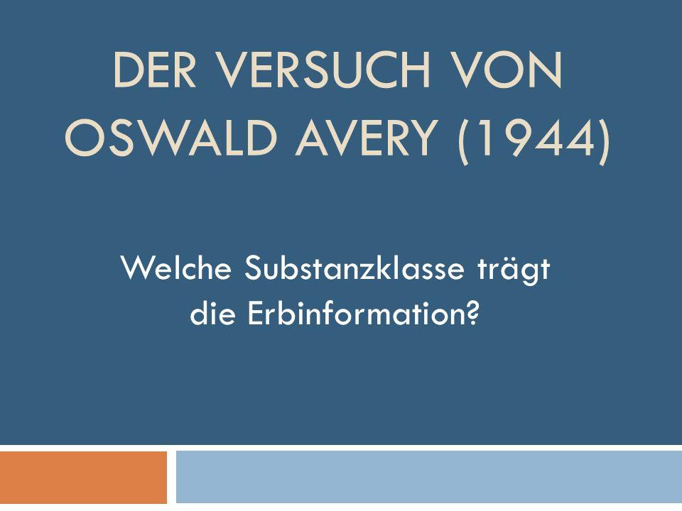 DER Versuch von OSWALD Avery (1944)