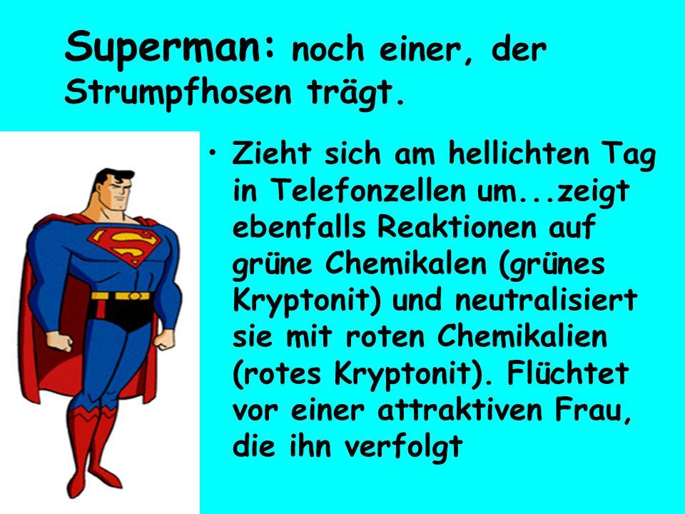 Superman: noch einer, der Strumpfhosen trägt.