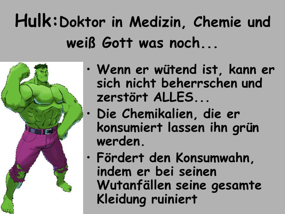 Hulk:Doktor in Medizin, Chemie und weiß Gott was noch...