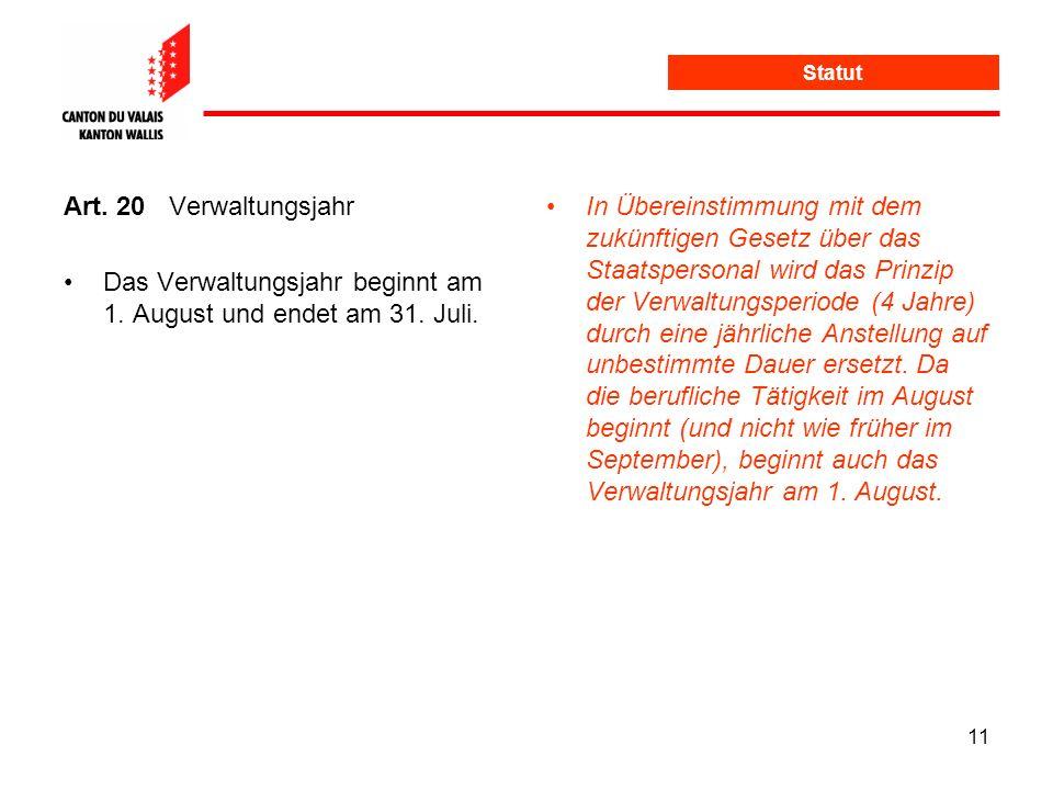 Das Verwaltungsjahr beginnt am 1. August und endet am 31. Juli.