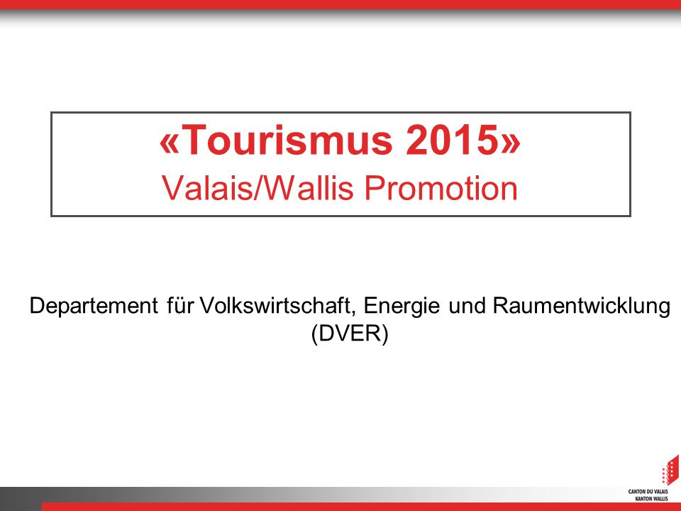 «Tourismus 2015» Valais/Wallis Promotion