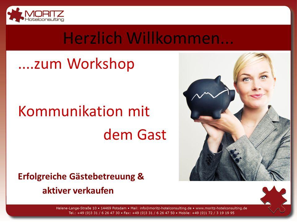 Herzlich Willkommen... ....zum Workshop Kommunikation mit dem Gast