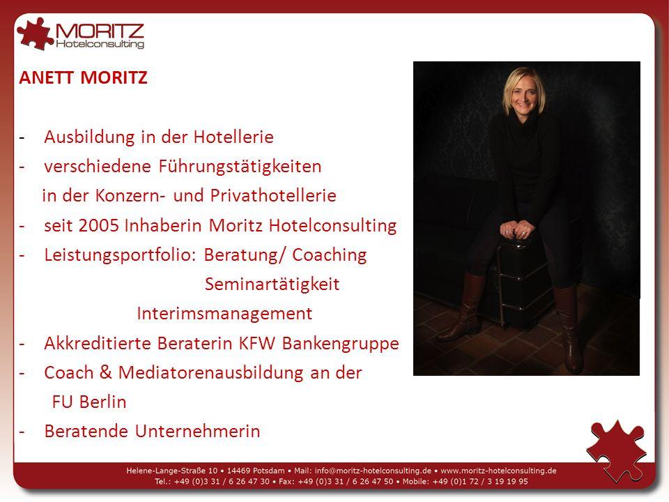 ANETT MORITZ - Ausbildung in der Hotellerie. verschiedene Führungstätigkeiten. in der Konzern- und Privathotellerie.