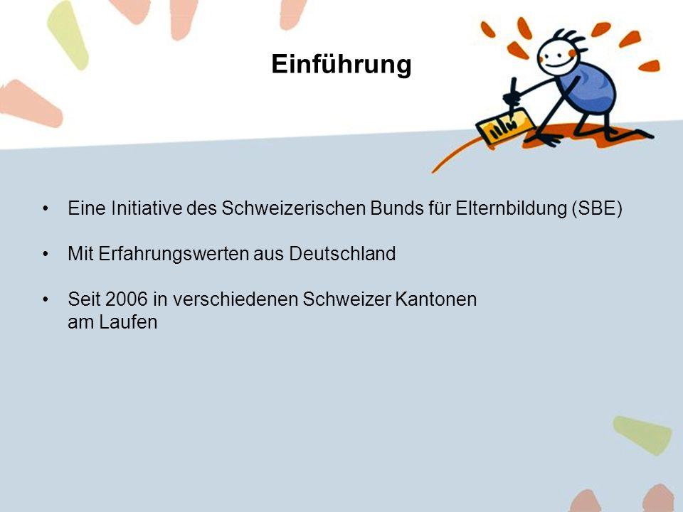 Einführung Eine Initiative des Schweizerischen Bunds für Elternbildung (SBE) Mit Erfahrungswerten aus Deutschland.